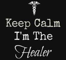 Keep Calm, I'm the Healer! by Sarah Ball (TheMaggotPie)