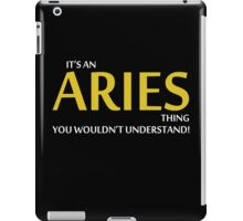 It's An ARIES Thing, You Wouldn't Understand! iPad Case/Skin