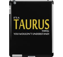 It's A TAURUS Thing, You Wouldn't Understand! iPad Case/Skin