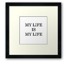 My Life Is My Life Framed Print