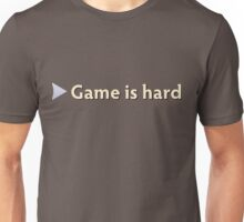 Game is hard Unisex T-Shirt