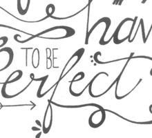 Life Doesn't Have to Be Perfect to Be Beautiful Sticker