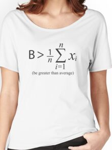 Be Greater than Average Women's Relaxed Fit T-Shirt
