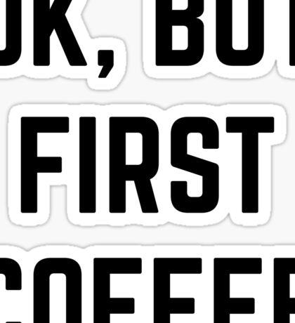 Ok, But First Coffee Sticker