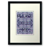 Please Kill Me - Distorted Black (White Background) Framed Print