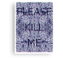 Please Kill Me - Distorted Black (White Background) Canvas Print