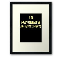 IS MAYONNAISE AN INSTRUMENT? Framed Print