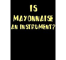 IS MAYONNAISE AN INSTRUMENT? Photographic Print