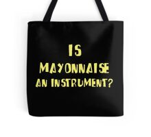 IS MAYONNAISE AN INSTRUMENT? Tote Bag
