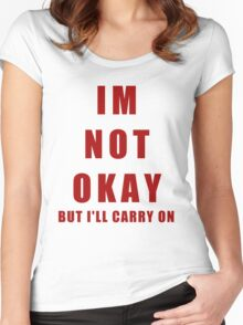 IM NOT OKAY (But I'll Carry On) Women's Fitted Scoop T-Shirt