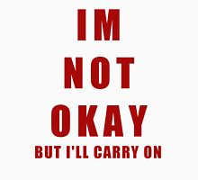 IM NOT OKAY (But I'll Carry On) Unisex T-Shirt