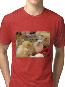 Just Hanging with my Peeps Tri-blend T-Shirt