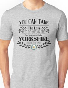 You Can Take the Lass Out of Yorkshire T-Shirt