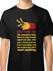 Girlfriend Tax - The Amount of Fries... Classic T-Shirt