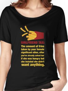 Girlfriend Tax - The Amount of Fries... Women's Relaxed Fit T-Shirt