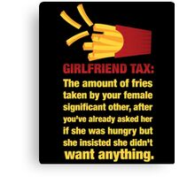 Girlfriend Tax - The Amount of Fries... Canvas Print