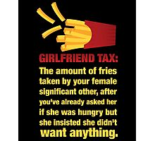 Girlfriend Tax - The Amount of Fries... Photographic Print