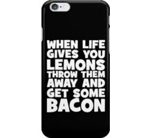 When Life Gives You Lemons, Get Some Bacon iPhone Case/Skin