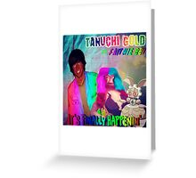 Tanuchi Gold - It's Finally Happenin' ft. Faithie BBY and Magearna Greeting Card