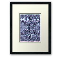 Please Kill Me - White Distorted (Black Background) Framed Print