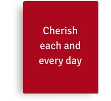 CHERISH EACH AND EVERY MOMENT Canvas Print