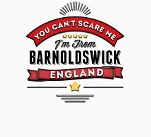 You Can't Scare Me I'm From Barnoldswick Unisex T-Shirt