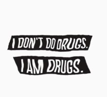 Don't Do Drugs I AM Drugs by ButterCake
