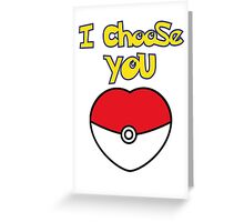 I CHOOSE YOU POKEMON  Greeting Card