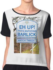 Eh Up - Tha's Entering Barlick Chiffon Top