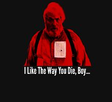 I like the way you die, boy... Unisex T-Shirt