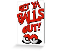 Pokemon Go Trainer Get ya balls out let's battle Greeting Card
