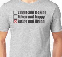 Single, Taken, Eating and Lifting Unisex T-Shirt