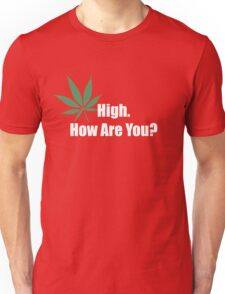 High. How are you? Unisex T-Shirt