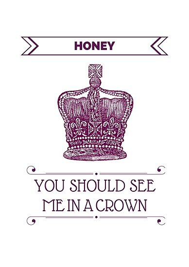 Honey, You Should See Me in A Crown by KellyKova