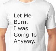 Deeper Meanings Let me burn Unisex T-Shirt