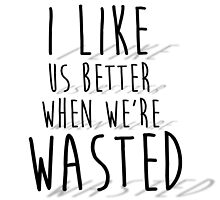 'I like us better when we're wasted' LYRICS PRINT by Alex Howes
