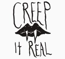 Creep It Real by tumblingtshirts