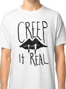 Creep It Real Classic T-Shirt