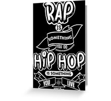 Hip Hop Is Something You Live Greeting Card