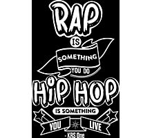 Hip Hop Is Something You Live Photographic Print