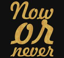 Now or never... Inspirational Quote Kids Tee