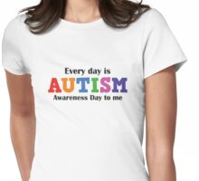 Every Day Is Autism Awareness Day To Me Womens Fitted T-Shirt