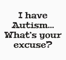 I Have Autism... What's Your Excuse? Kids Clothes