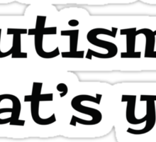 I Have Autism... What's Your Excuse? Sticker