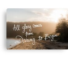 All Glory Comes From Daring To Begin message Canvas Print