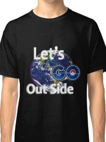 Let's Go Outside Pokemon Go Classic T-Shirt