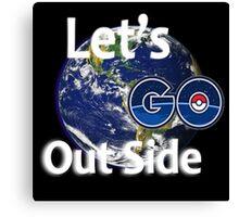 Let's Go Outside Pokemon Go Canvas Print