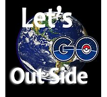 Let's Go Outside Pokemon Go Photographic Print