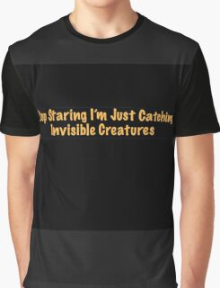 Pokemon Go inspired, stop staring, I'm catching creatures. Graphic T-Shirt