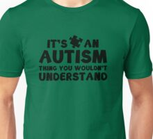 It's An Autism Thing Unisex T-Shirt